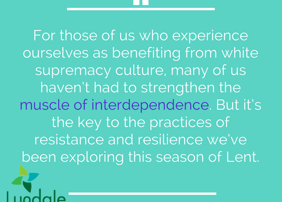 Interdependence is a Muscle*