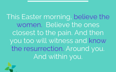 Believe the Women. Or Miss the Resurrection.