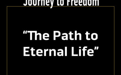 Journey to freedom: the path to eternal life